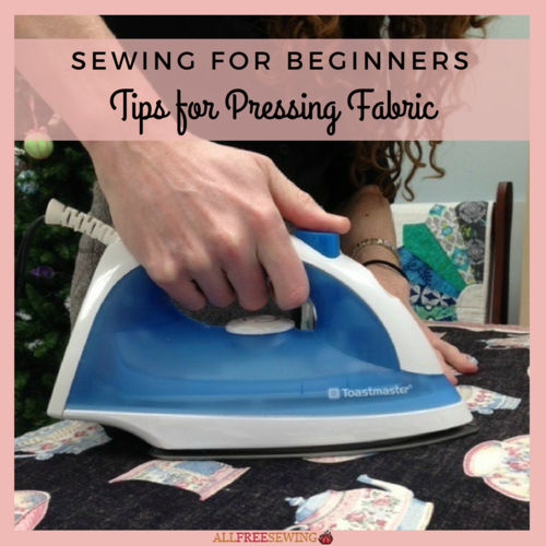 Sewing for Beginners Tips for Pressing Fabric