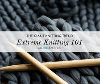 Extreme Knitting 101: The Giant Knitting Trend You Need to Try