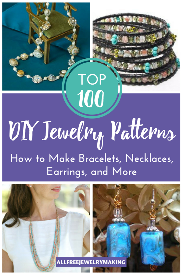 Top 100 DIY Jewelry Patterns: How to Make Bracelets, Necklaces, Earrings and More