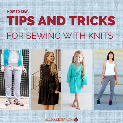 How to Sew Tips and Tricks for Sewing with Knits