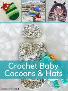 34 Crochet Baby Patterns: Crochet Baby Cocoons and Hats