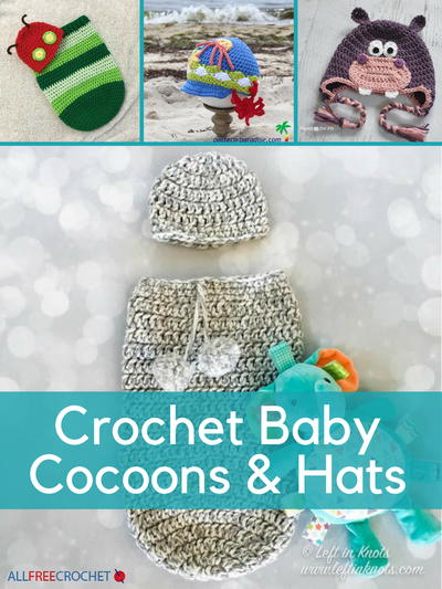 Crochet Baby Cocoons and Hats