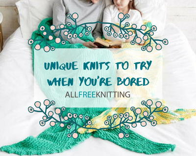 Unique Knits To Try When Youre Bored