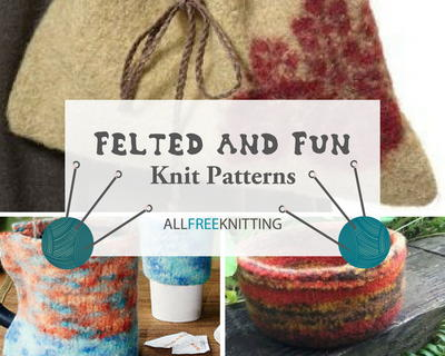 Fun and Felted Knit Patterns