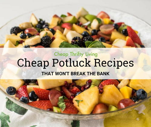 27 Cheap Potluck Recipes that Wont Break the Bank