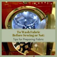 To Wash Fabric Before Sewing or Not: Tips for Preparing Fabric
