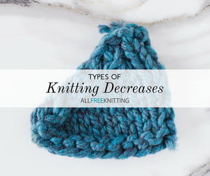 6 Types of Knitting Decreases