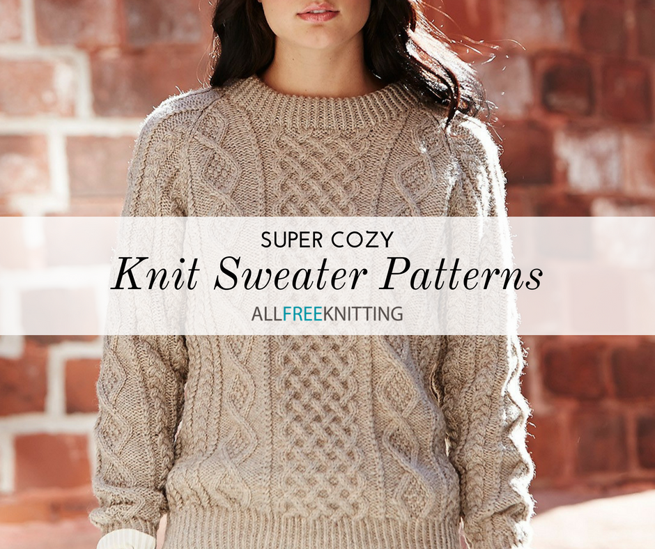 23 Super Cozy Knit Sweater Patterns   AllFreeKnitting.com