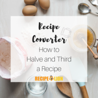 Recipe Converter: How to Halve and Third a Recipe
