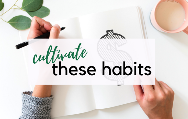 Cultivate These Habits