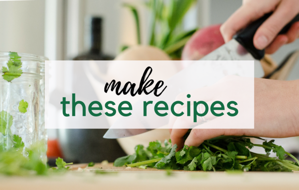 Make These Recipes