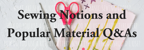 Sewing Notions and Popular Material Q&As
