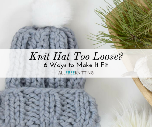 Knit Hat Too Loose: 6 Ways to Make It Fit | AllFreeKnitting com