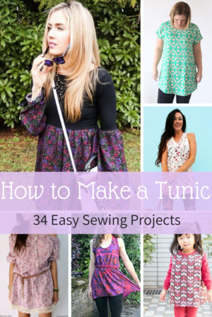How to Make a Tunic: 34 Easy Sewing Projects