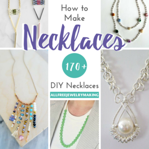 How to Make Necklaces: 170+ DIY Necklaces