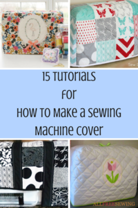 15 Tutorials for How to Make a Sewing Machine Cover