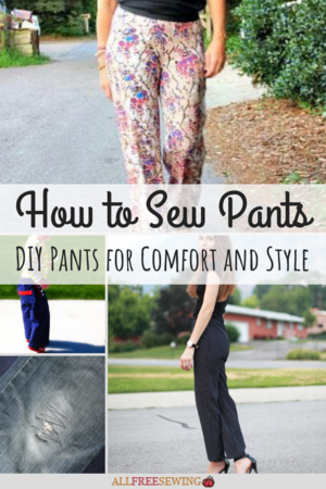 How to Sew Pants: 38 DIY Pants for Comfort and Style