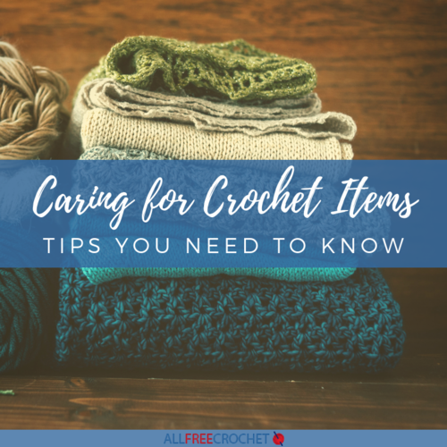 Caring for Crochet Items 8 Tips You Need To Know