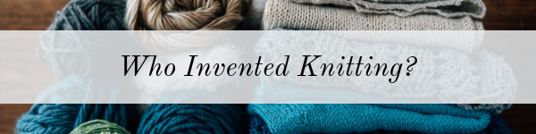 Who Invented Knitting?