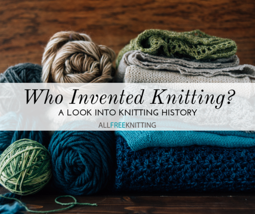 Who Invented Knitting A Look Into Knitting History