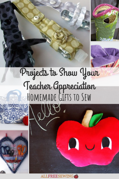 Projects To Show Your Teacher Appreciation Homemade Gifts to Sew