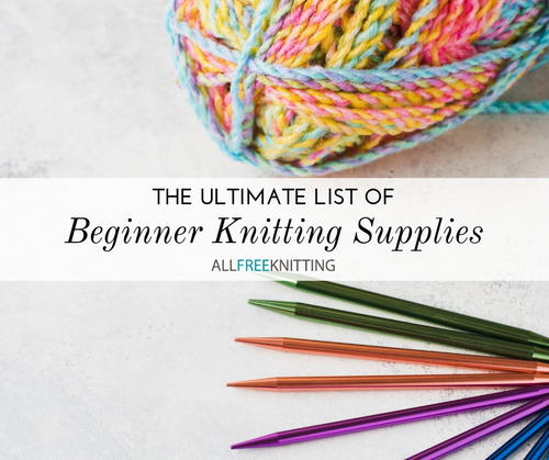 Beginning Knitting Supplies The Ultimate Knitting Tools List