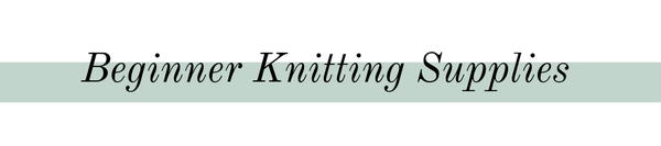 Beginner Knitting Supplies