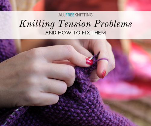 Knitting Tension Problems and How to Fix Them