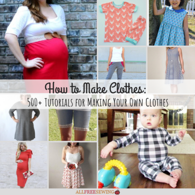 How to Make Clothes 500 Tutorials for Making Your Own Clothes