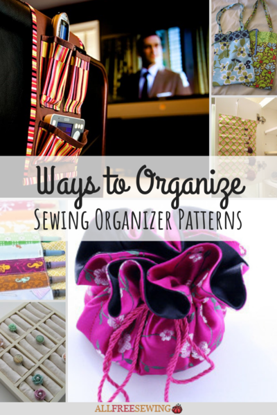 Ways to Organize: 30 Sewing Organizer Patterns