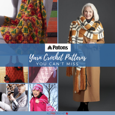 22 Patons Yarn Crochet Patterns You Cant Miss