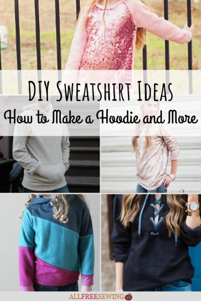 DIY Sweatshirt Ideas 36 Tutorials for How to Make a Hoodie and More