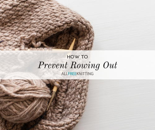 How to Prevent Rowing Out in Knitting