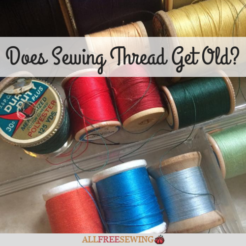 Does Sewing Thread Get Old