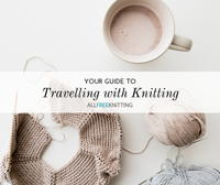 Your Guide to Travelling with Knitting