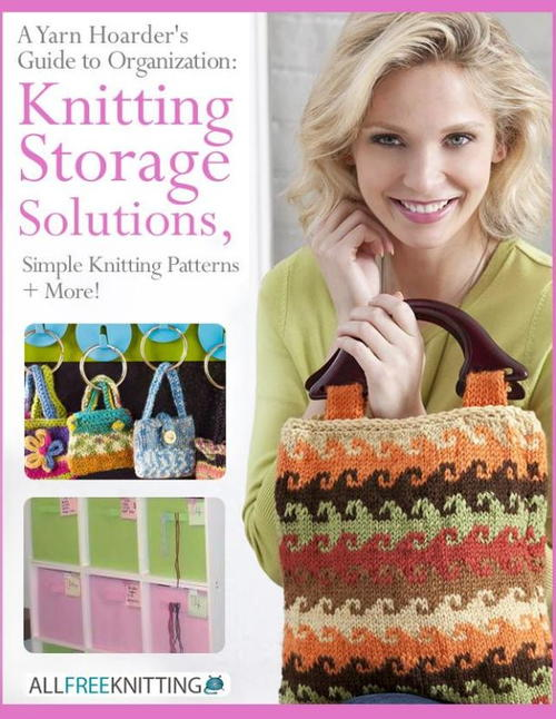 A Yarn Hoarders Guide to Organization Knitting Storage Solutions Simple Knitting Patterns and More Free eBook