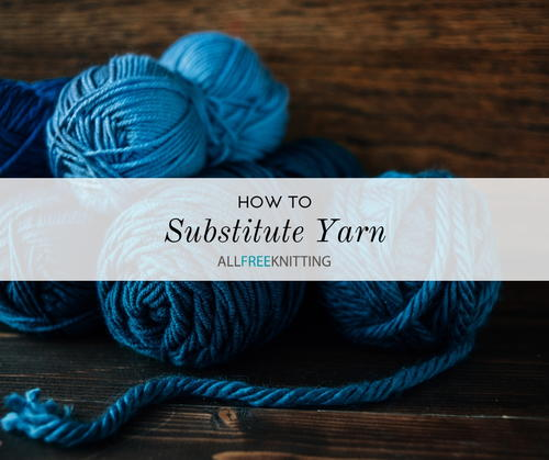 How to Substitute Yarn in Knitting