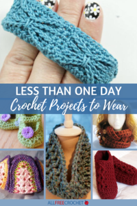 30+ Less Than One Day Crochet Projects (to Wear)