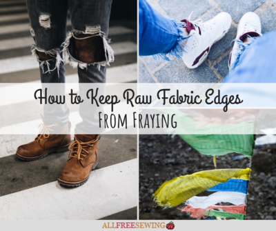 How to Keep Raw Fabric Edges From Fraying