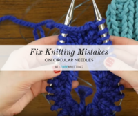 How to Fix Knitting Mistakes on Circular Needles