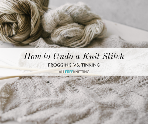How to Undo a Knit Stitch Frogging vs Tinking