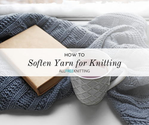 How to Soften Yarn for Knitting