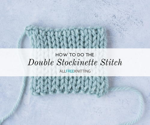 How To Knit The Double Stockinette Stitch Allfreeknitting Com