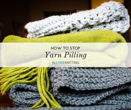 How to Stop Yarn Pilling
