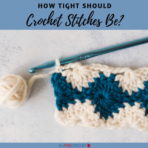 How Tight Should Crochet Stitches Be