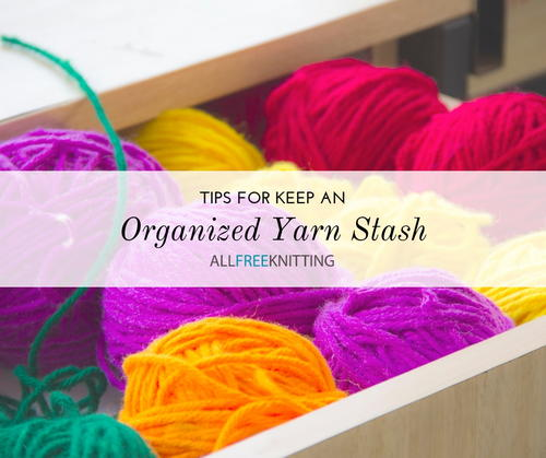Tips for Organizing Your Yarn Stash and Other Knitting Supplies