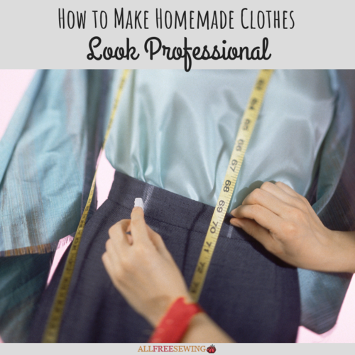 How to Make Homemade Clothes Look Professional