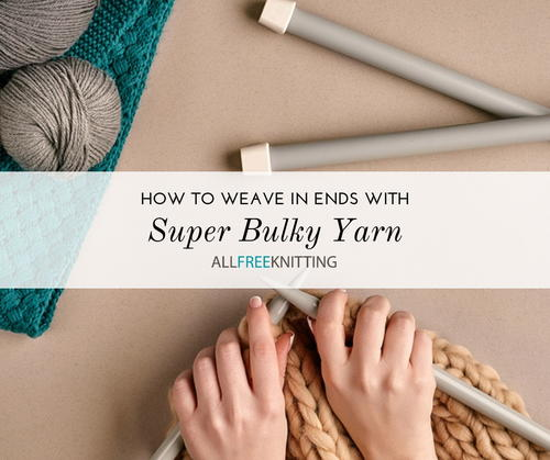 How to Weave in Ends with Super Bulky Yarn