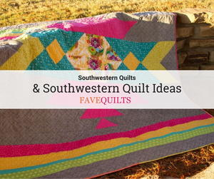 22 Southwestern Quilts and Southwestern Quilt Ideas