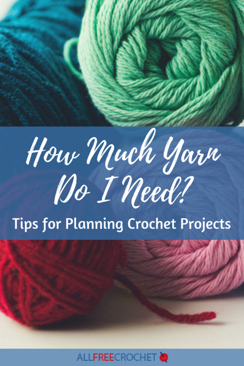How Much Yarn Do I Need? (Tips for Planning Crochet Projects